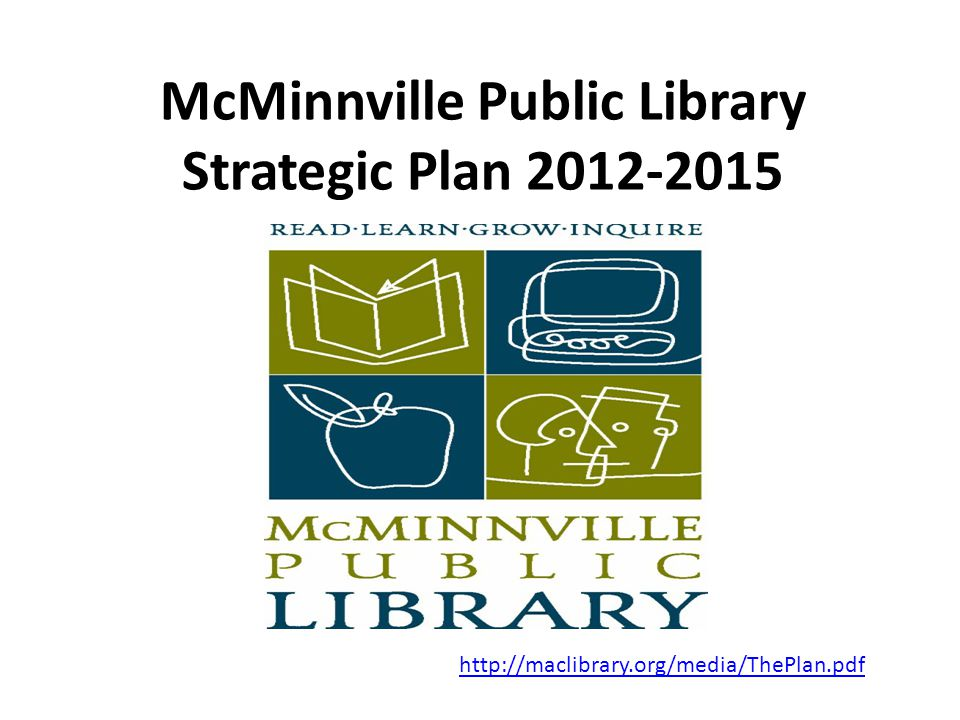 McMinnville Public Library Strategic Plan 2012-2015 http://maclibrary.org/media/ThePlan.pdf