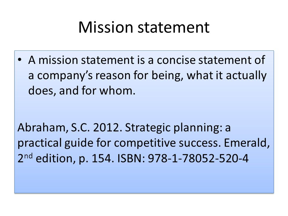 Mission statement A mission statement is a concise statement of a company's reason for being, what it actually does, and for whom.