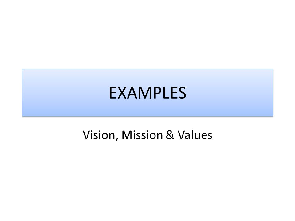 EXAMPLES Vision, Mission & Values