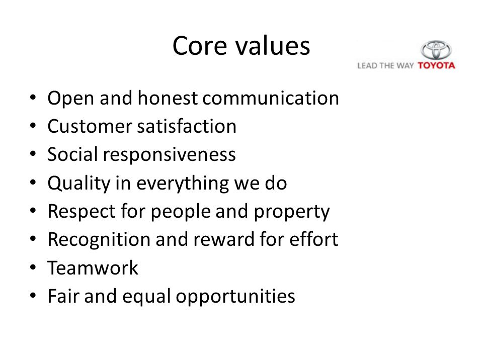 Core values Open and honest communication Customer satisfaction Social responsiveness Quality in everything we do Respect for people and property Recognition and reward for effort Teamwork Fair and equal opportunities
