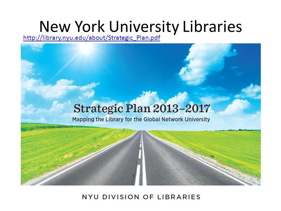 New York University Libraries http://library.nyu.edu/about/Strategic_Plan.pdf