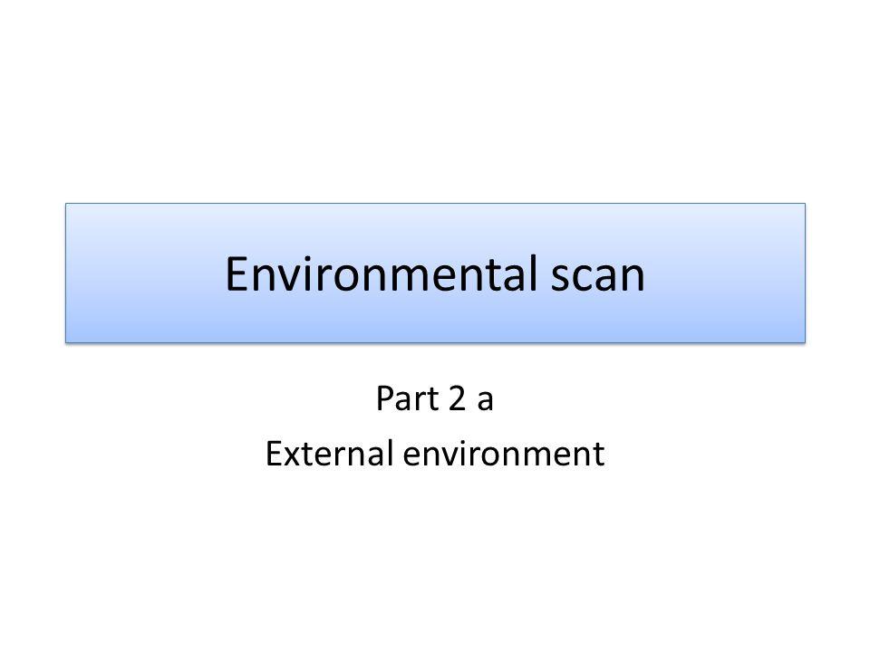 Environmental scan Part 2 a External environment