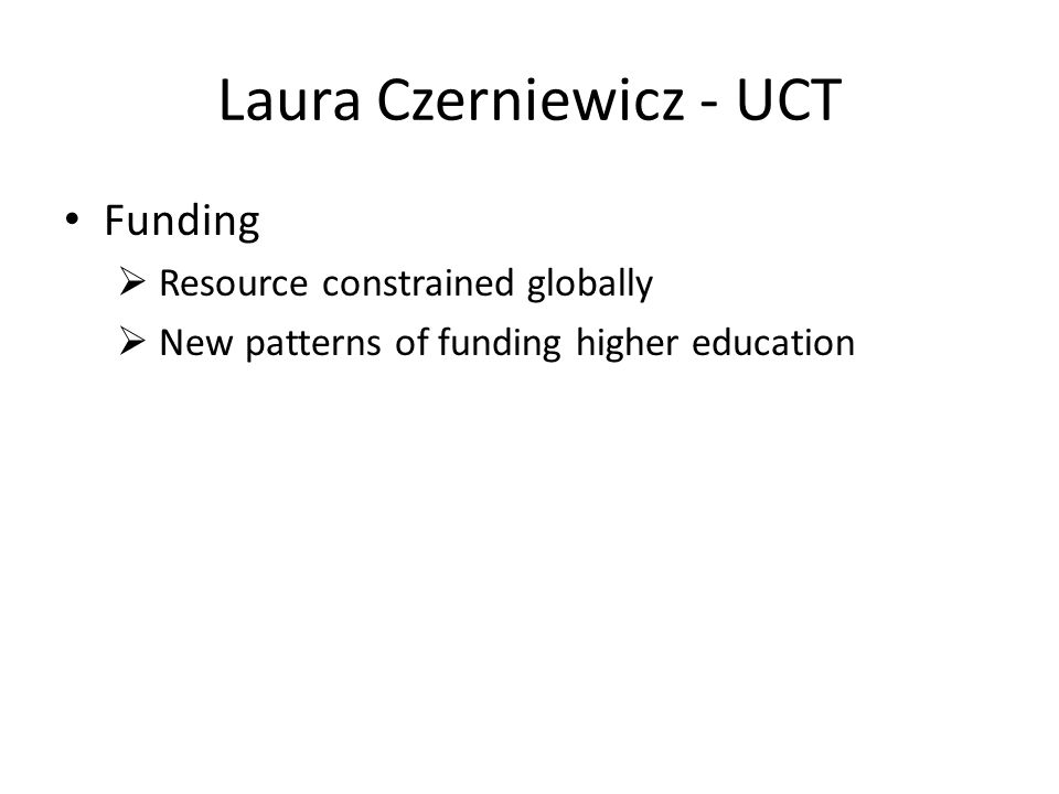Laura Czerniewicz - UCT Funding  Resource constrained globally  New patterns of funding higher education