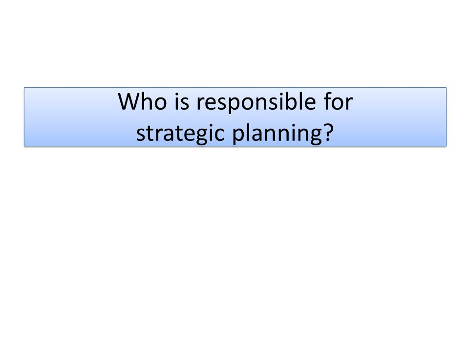 Who is responsible for strategic planning