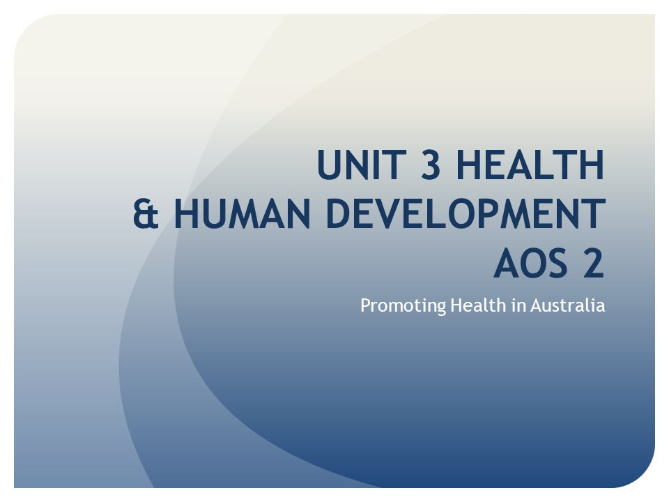UNIT 3 HEALTH & HUMAN DEVELOPMENT AOS 2 Promoting Health in Australia