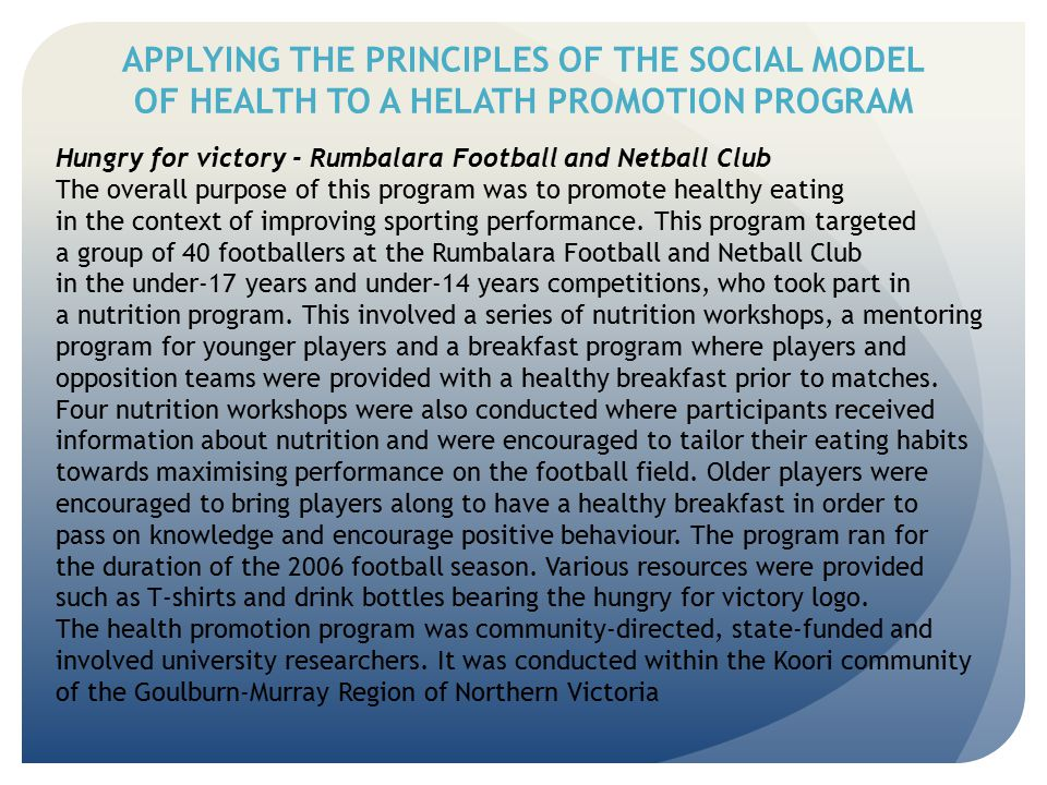 APPLYING THE PRINCIPLES OF THE SOCIAL MODEL OF HEALTH TO A HELATH PROMOTION PROGRAM Hungry for victory - Rumbalara Football and Netball Club The overa