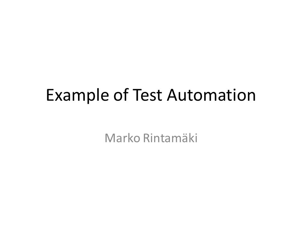 Example of Test Automation Marko Rintamäki