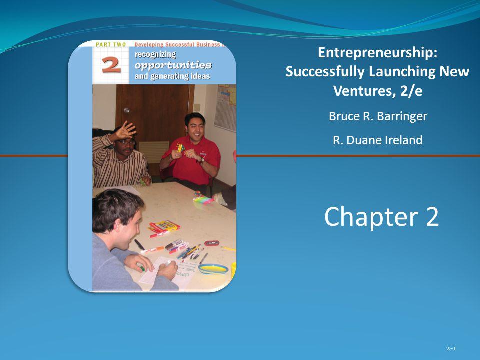 2-1 Chapter 2 Entrepreneurship: Successfully Launching New Ventures, 2/e Bruce R. Barringer R. Duane Ireland