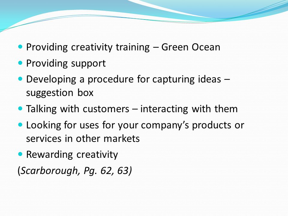 Providing creativity training – Green Ocean Providing support Developing a procedure for capturing ideas – suggestion box Talking with customers – int
