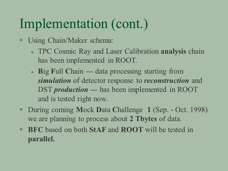 Implementation (cont.) §Using Chain/Maker schema: l TPC Cosmic Ray and Laser Calibration analysis chain has been implemented in ROOT.