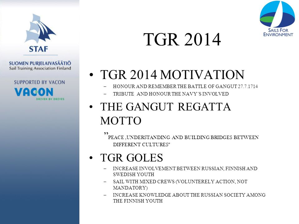 "TGR 2014 TGR 2014 MOTIVATION –HONOUR AND REMEMBER THE BATTLE OF GANGUT 27.7.1714 –TRIBUTE AND HONOUR THE NAVY´S INVOLVED THE GANGUT REGATTA MOTTO "" PE"