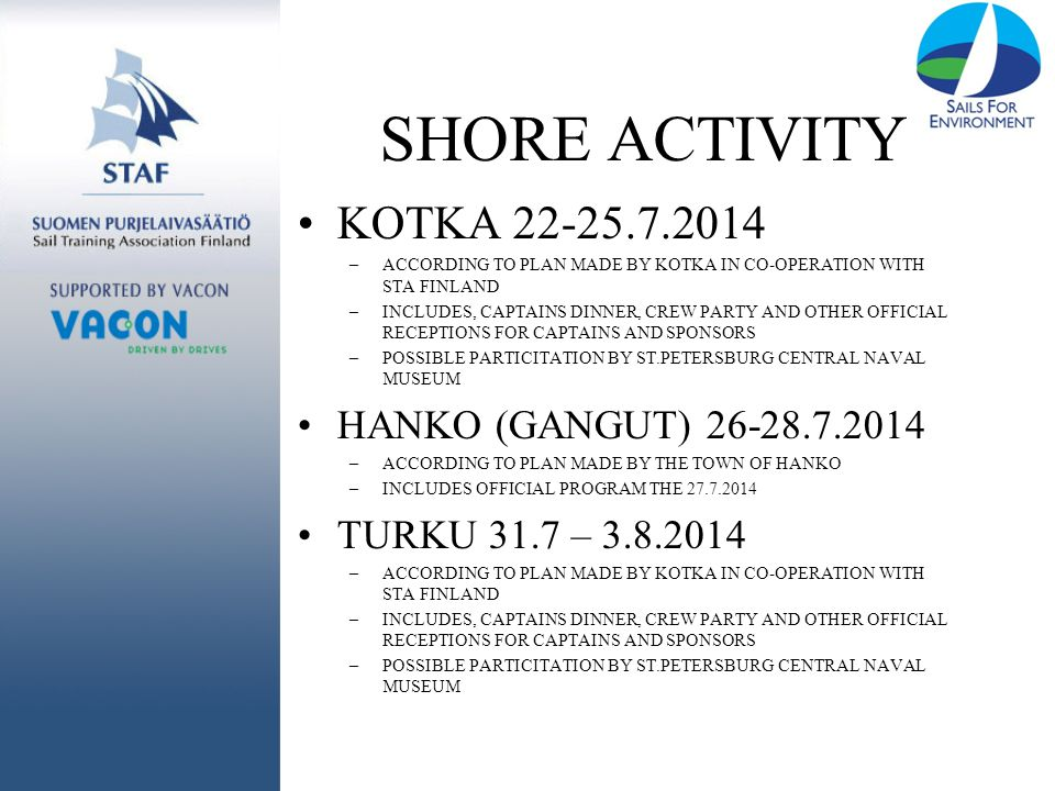 SHORE ACTIVITY KOTKA 22-25.7.2014 –ACCORDING TO PLAN MADE BY KOTKA IN CO-OPERATION WITH STA FINLAND –INCLUDES, CAPTAINS DINNER, CREW PARTY AND OTHER O