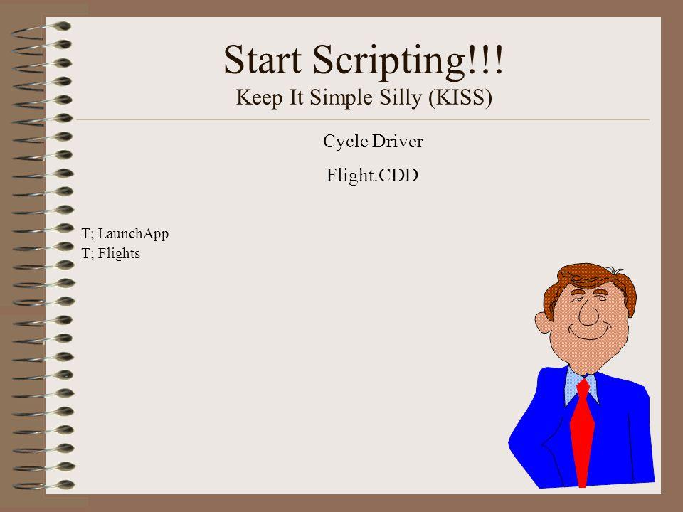 Start Scripting!!! Keep It Simple Silly (KISS) T; LaunchApp T; Flights Cycle Driver Flight.CDD