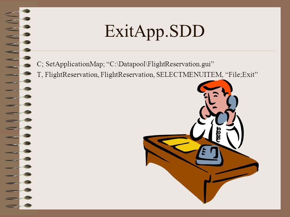 ExitApp.SDD C; SetApplicationMap; C:\Datapool\FlightReservation.gui T, FlightReservation, FlightReservation, SELECTMENUITEM, File;Exit