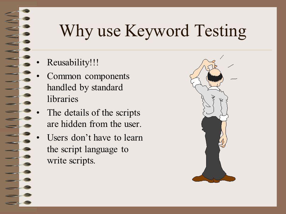Why use Keyword Testing Reusability!!.