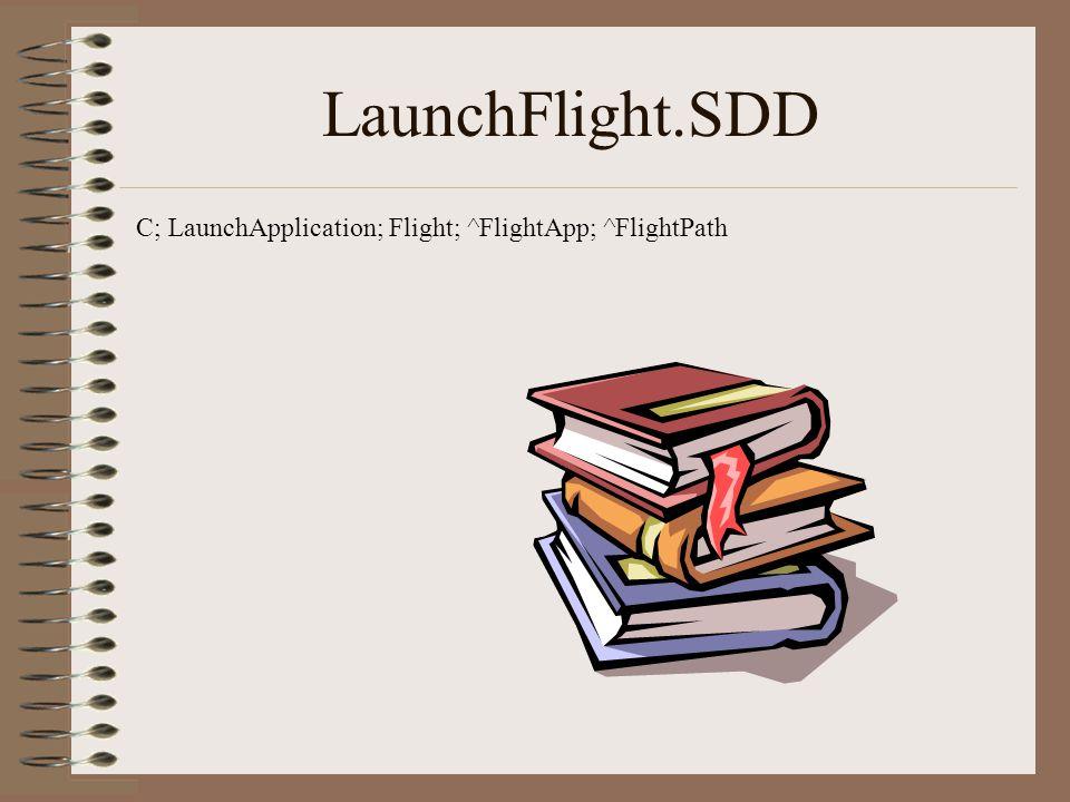 LaunchFlight.SDD C; LaunchApplication; Flight; ^FlightApp; ^FlightPath