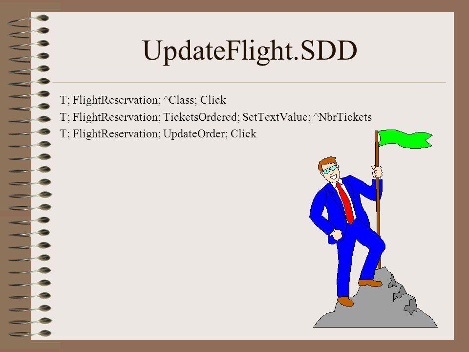 UpdateFlight.SDD T; FlightReservation; ^Class; Click T; FlightReservation; TicketsOrdered; SetTextValue; ^NbrTickets T; FlightReservation; UpdateOrder; Click