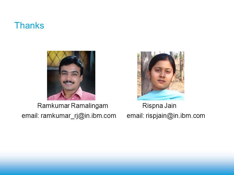 Thanks Ramkumar Ramalingam email: rispjain@in.ibm.com Rispna Jain email: ramkumar_rj@in.ibm.com