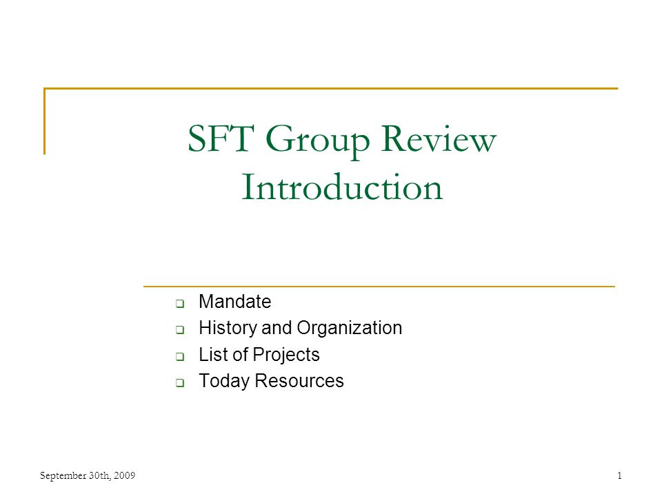 SFT Group Review Introduction  Mandate  History and Organization  List of Projects  Today Resources September 30th, 20091