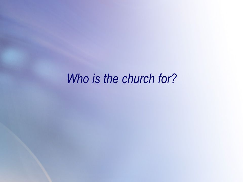 Who is the church for?