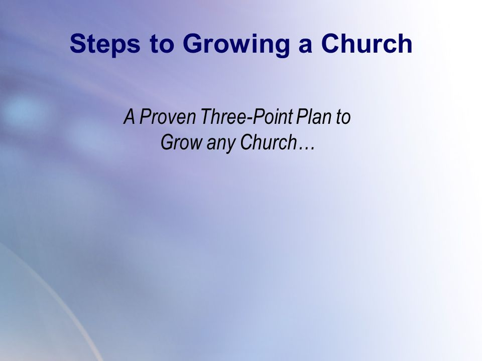 Steps to Growing a Church A Proven Three-Point Plan to Grow any Church…
