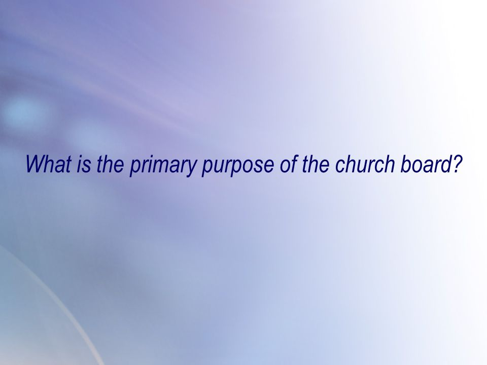What is the primary purpose of the church board?
