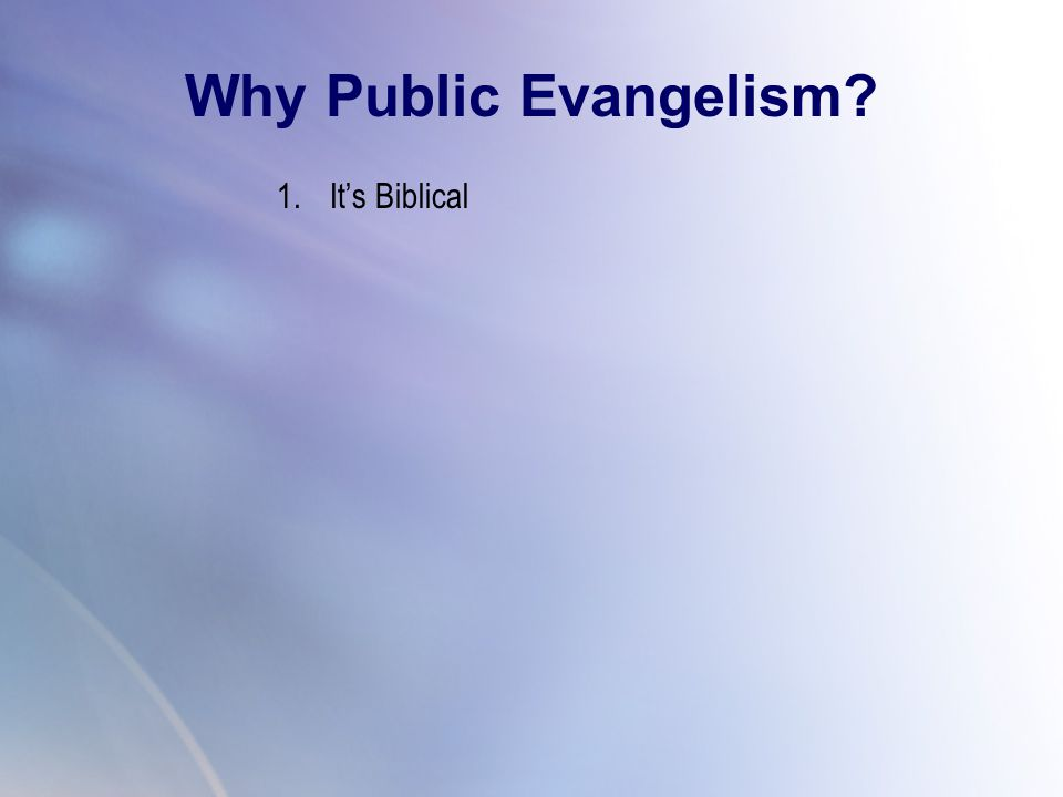 1.It's Biblical Why Public Evangelism?