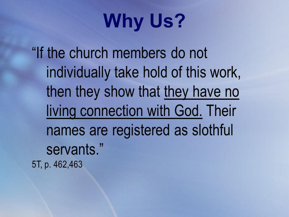 """If the church members do not individually take hold of this work, then they show that they have no living connection with God. Their names are regist"