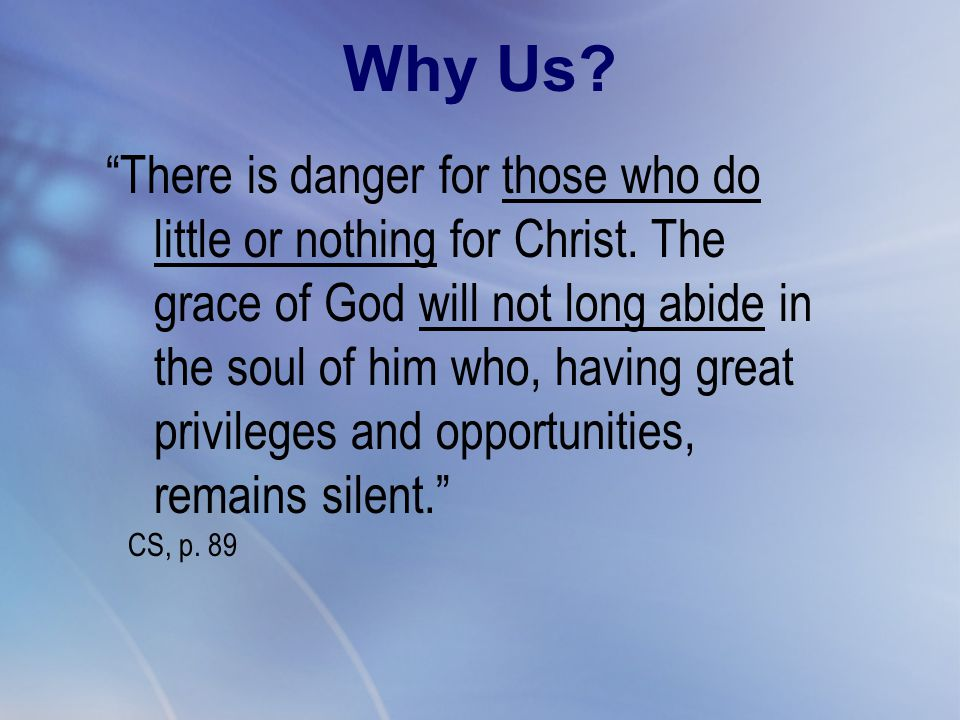 """There is danger for those who do little or nothing for Christ. The grace of God will not long abide in the soul of him who, having great privileges a"