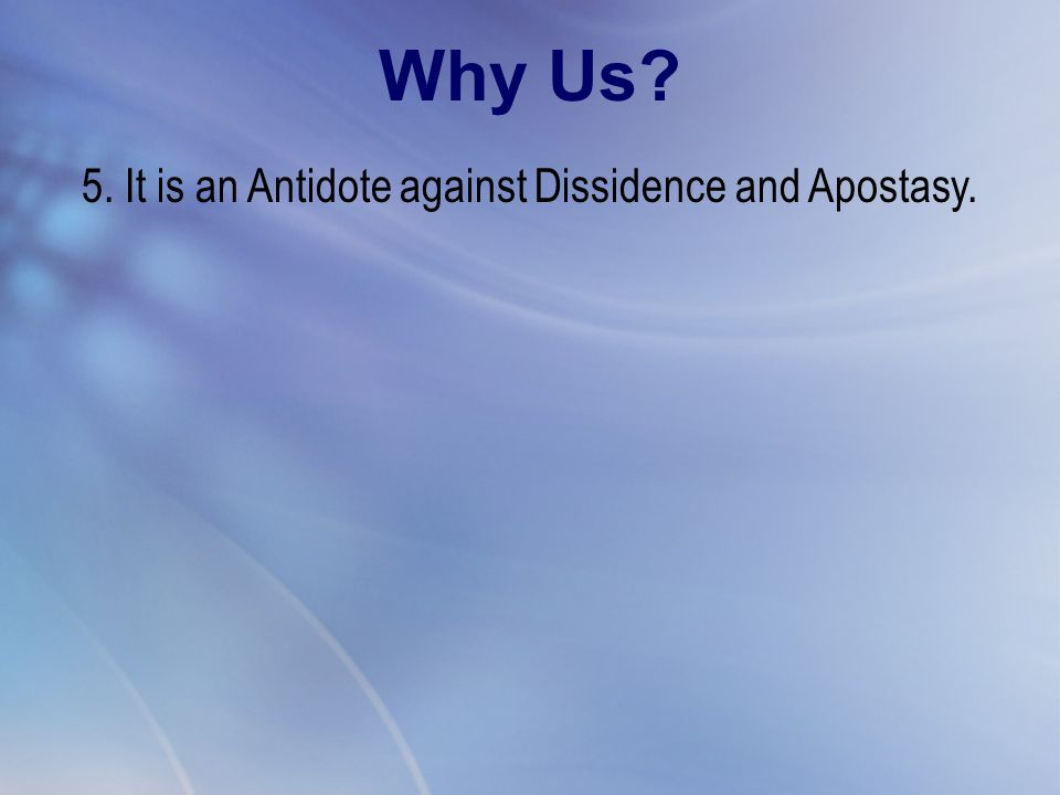 5. It is an Antidote against Dissidence and Apostasy. Why Us?