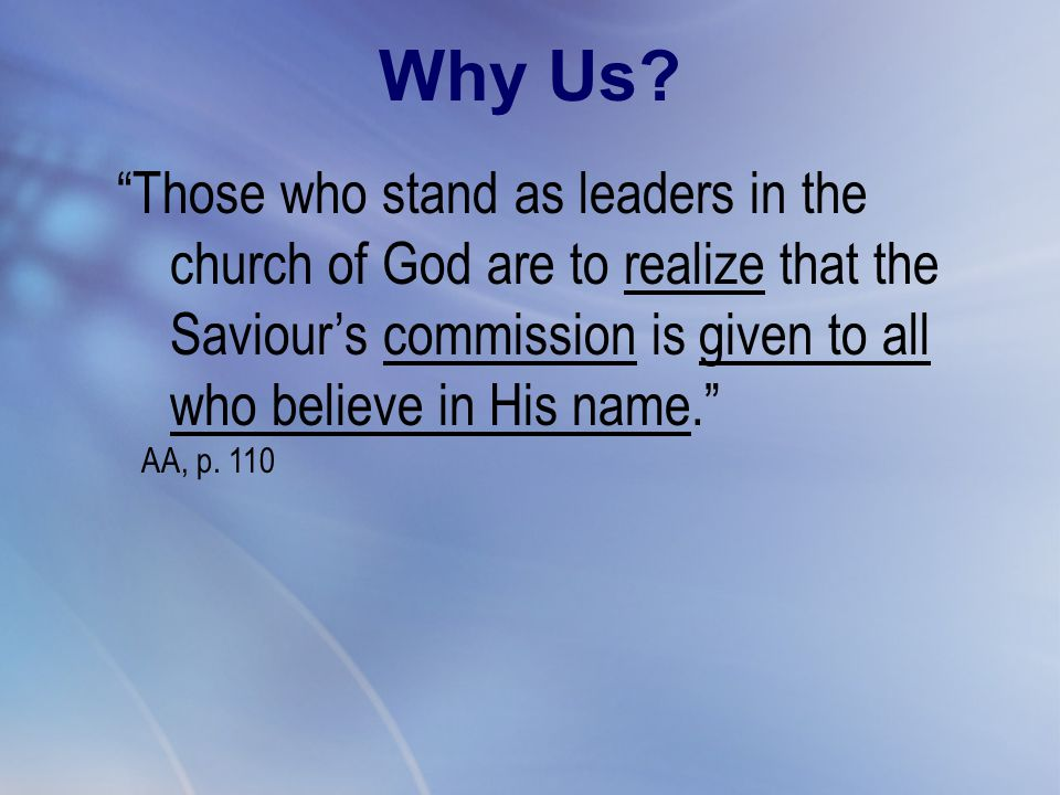 """Those who stand as leaders in the church of God are to realize that the Saviour's commission is given to all who believe in His name."" AA, p. 110 Why"