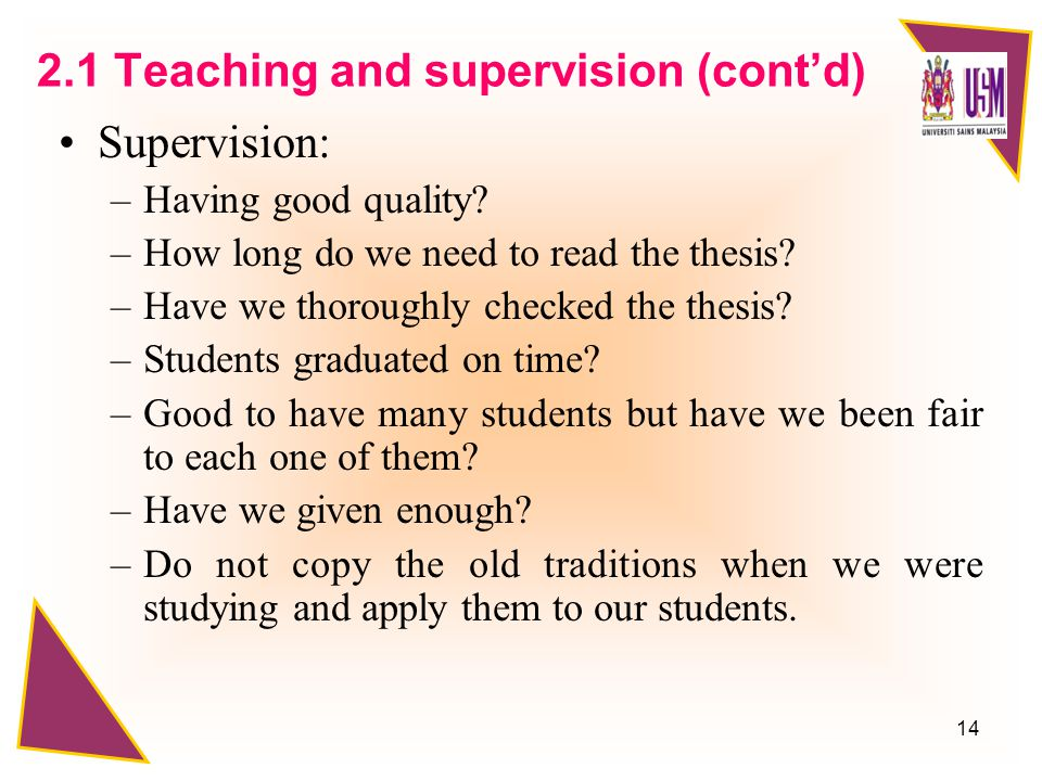 14 Supervision: –Having good quality. –How long do we need to read the thesis.