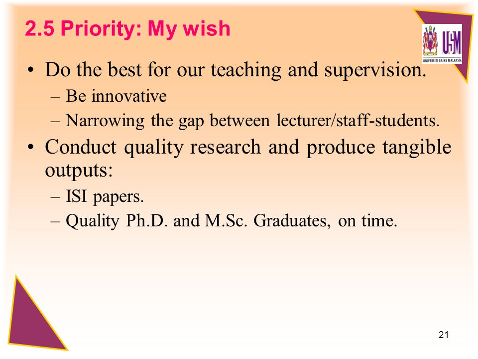 21 2.5 Priority: My wish Do the best for our teaching and supervision.