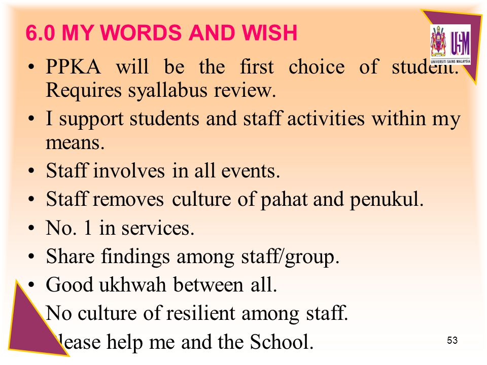 53 6.0 MY WORDS AND WISH PPKA will be the first choice of student.