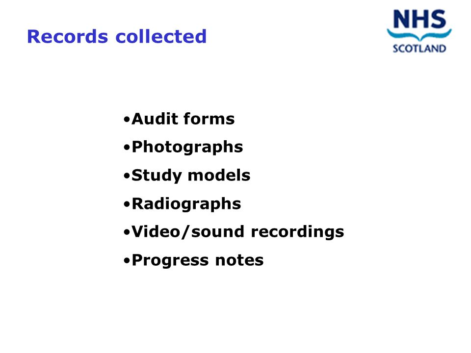 Audit forms Photographs Study models Radiographs Video/sound recordings Progress notes Records collected