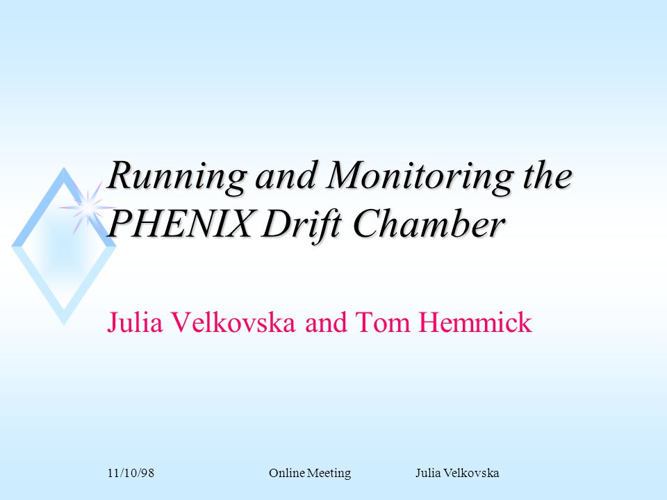 11/10/98Online Meeting Julia Velkovska Running and Monitoring the PHENIX Drift Chamber Julia Velkovska and Tom Hemmick