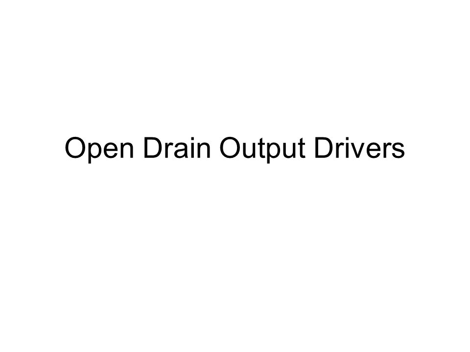 Open Drain Output Drivers