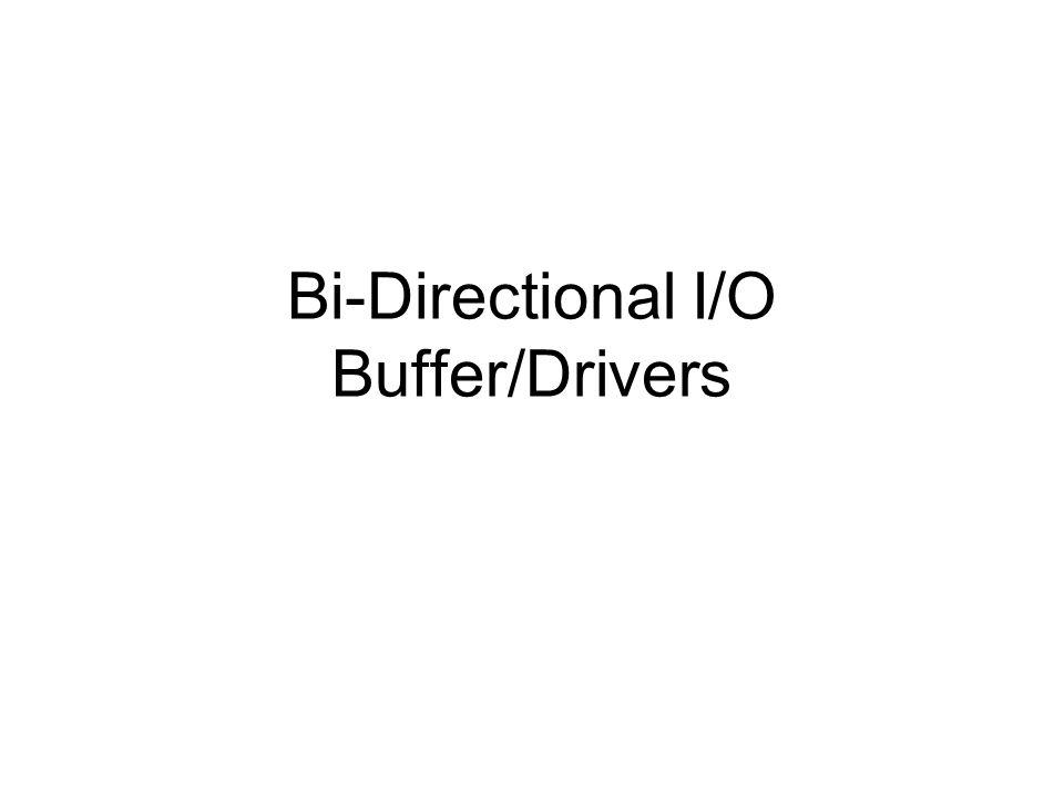 Bi-Directional I/O Buffer/Drivers