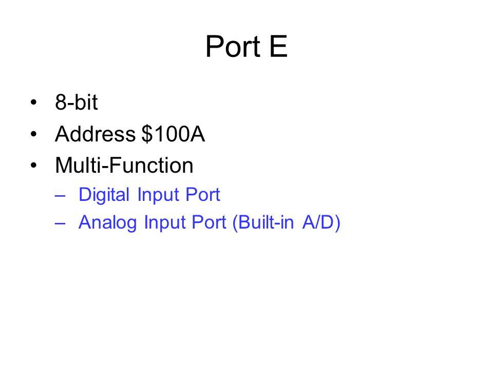 Port E 8-bit Address $100A Multi-Function –Digital Input Port –Analog Input Port (Built-in A/D)