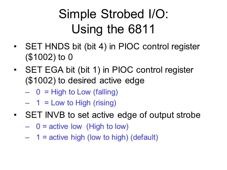 Simple Strobed I/O: Using the 6811 SET HNDS bit (bit 4) in PIOC control register ($1002) to 0 SET EGA bit (bit 1) in PIOC control register ($1002) to