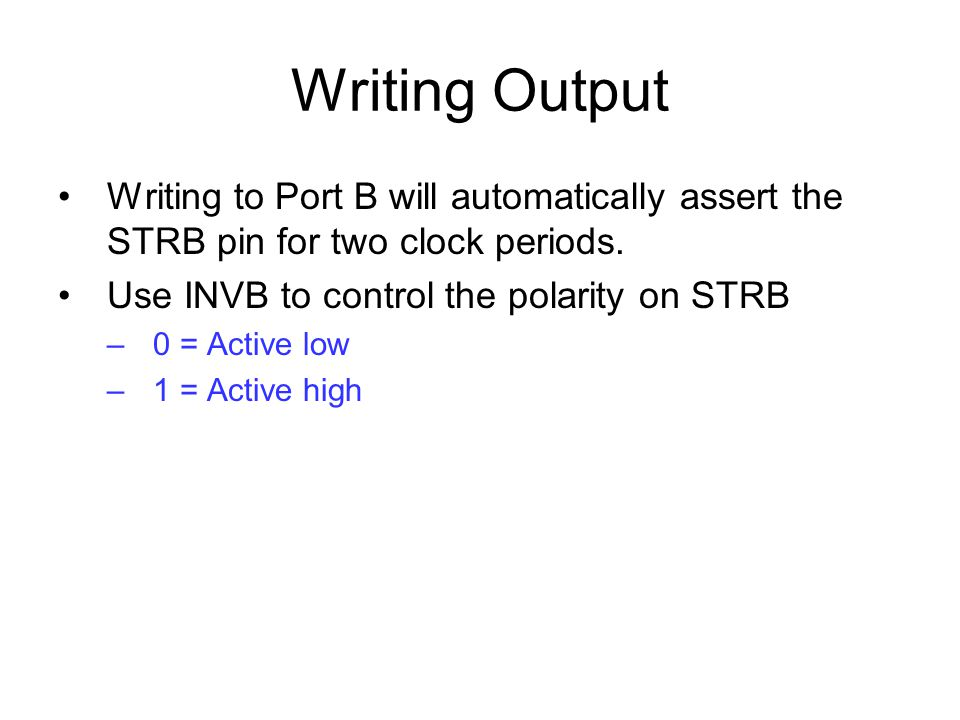 Writing Output Writing to Port B will automatically assert the STRB pin for two clock periods.