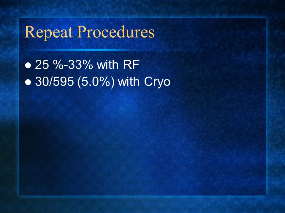 Repeat Procedures 25 %-33% with RF 30/595 (5.0%) with Cryo
