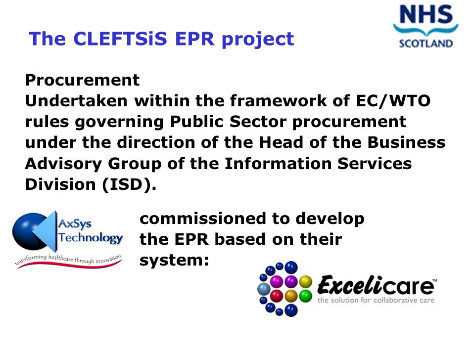 The CLEFTSiS EPR project Procurement Undertaken within the framework of EC/WTO rules governing Public Sector procurement under the direction of the Head of the Business Advisory Group of the Information Services Division (ISD).