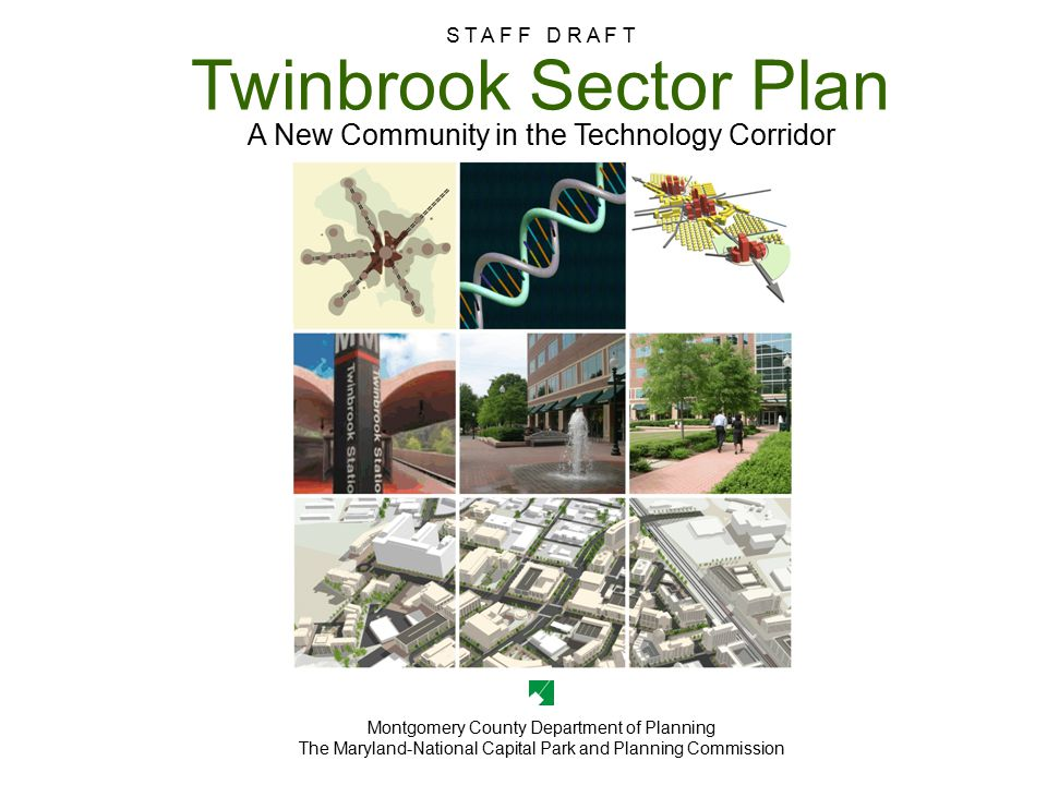 Twinbrook Sector Plan S T A F F D R A F T Twinbrook Sector Plan A New Community in the Technology Corridor S T A F F D R A F T Montgomery County Depar