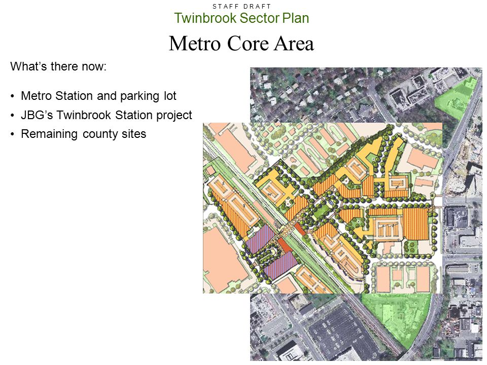 Twinbrook Sector Plan S T A F F D R A F T Metro Core Area What's there now: Metro Station and parking lot JBG's Twinbrook Station project Remaining co