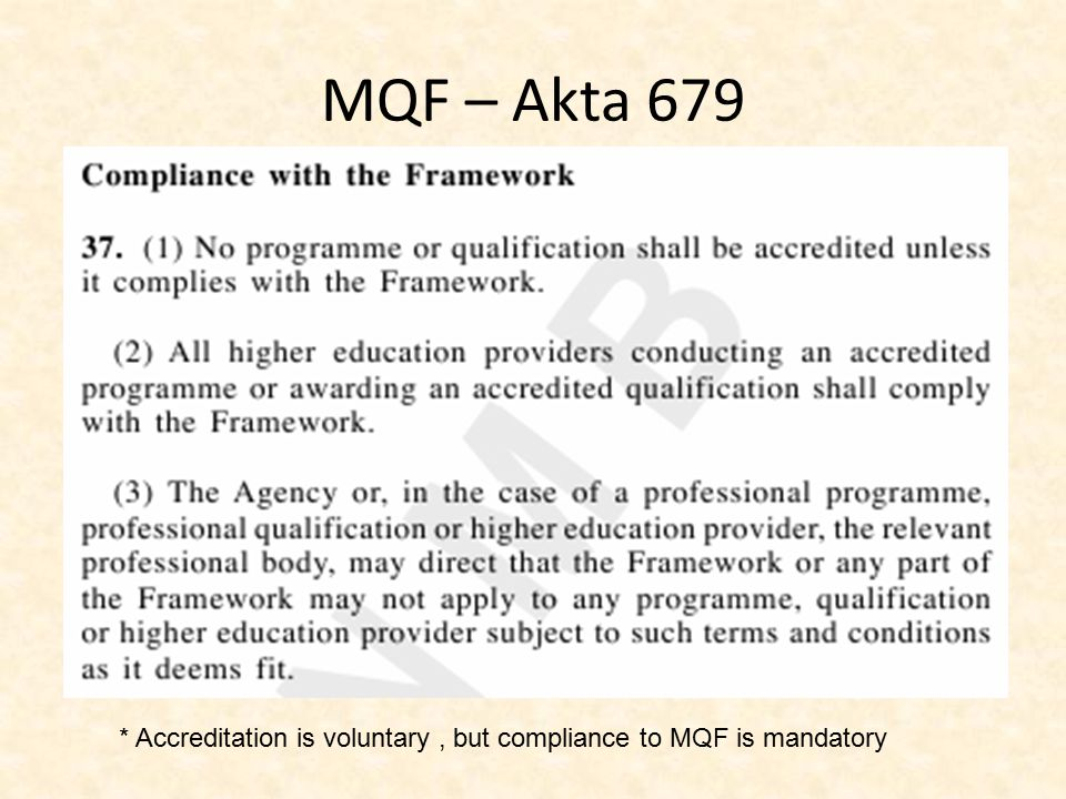 MQF – Akta 679 * Accreditation is voluntary, but compliance to MQF is mandatory