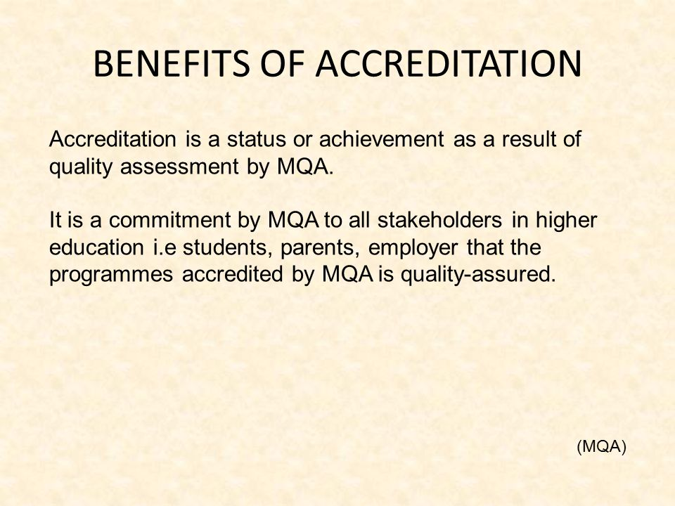 Accreditation is a status or achievement as a result of quality assessment by MQA. It is a commitment by MQA to all stakeholders in higher education i