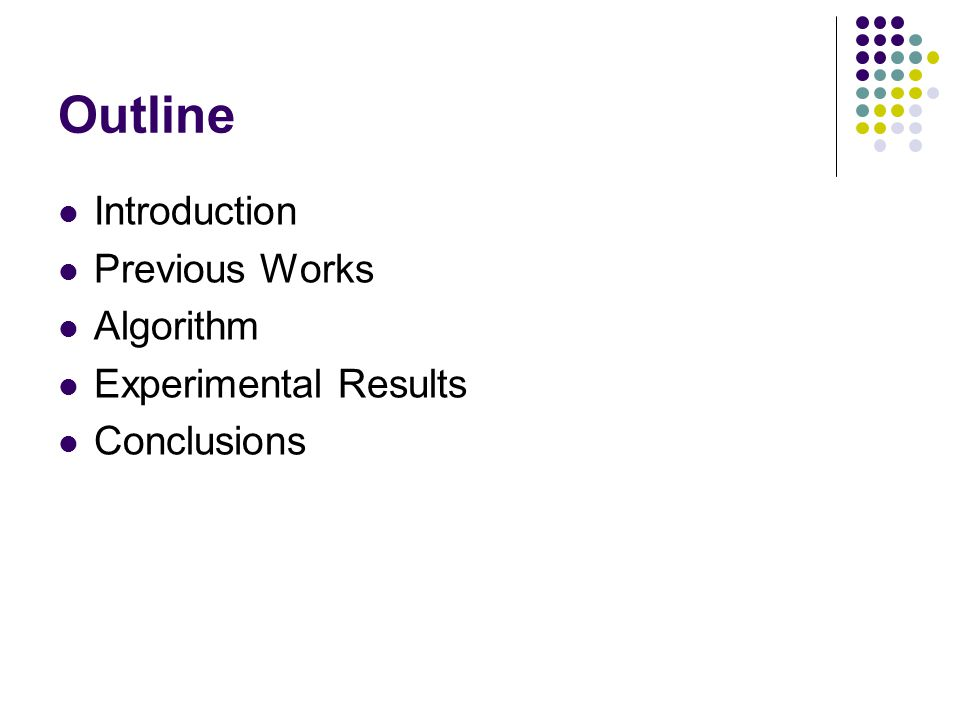 Outline Introduction Previous Works Algorithm Experimental Results Conclusions