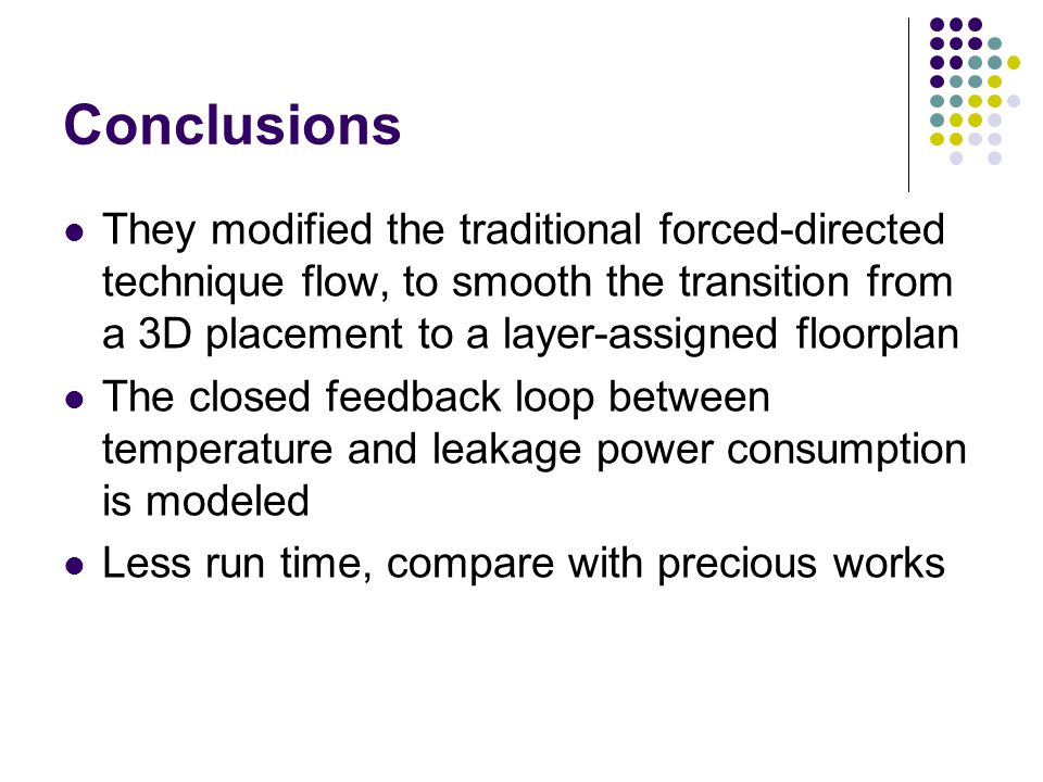 Conclusions They modified the traditional forced-directed technique flow, to smooth the transition from a 3D placement to a layer-assigned floorplan T