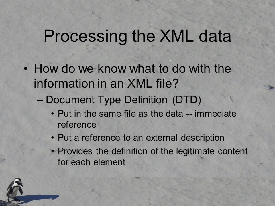 Processing the XML data How do we know what to do with the information in an XML file.